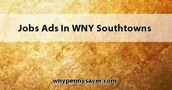 Jobs Ads In Wny Southtowns